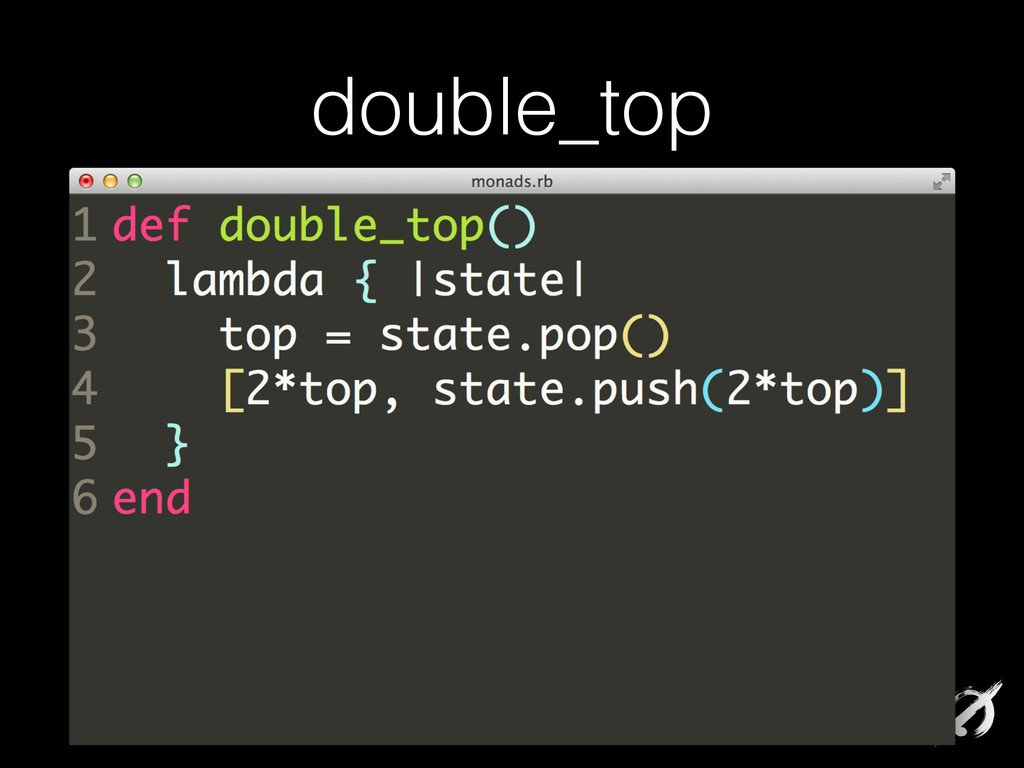 def double_top() lambda { |state| top = state.p...