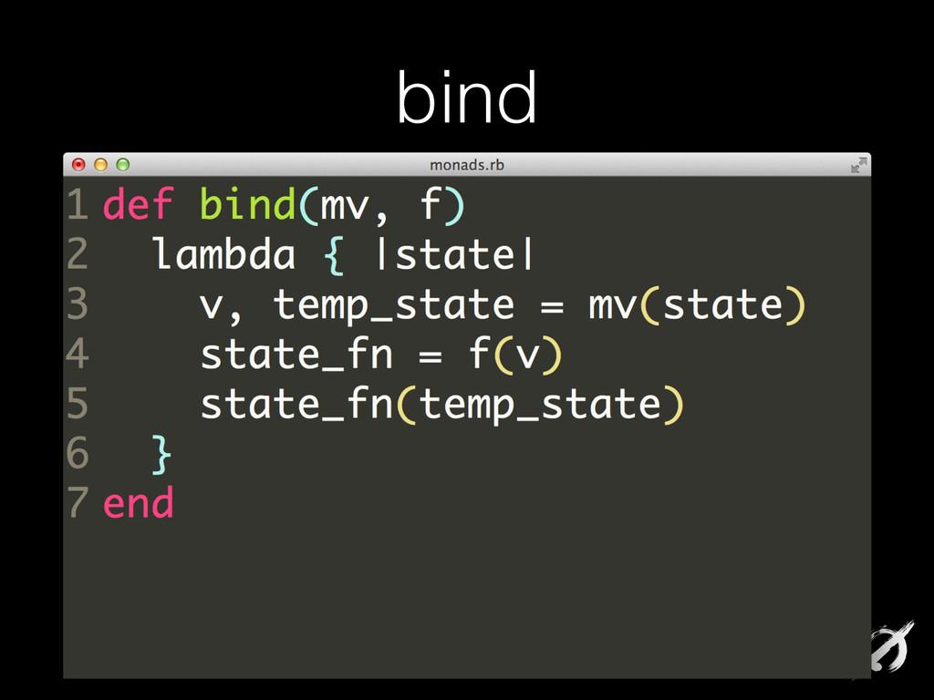 bind def bind(mv, f) lambda { |state| v, temp_s...