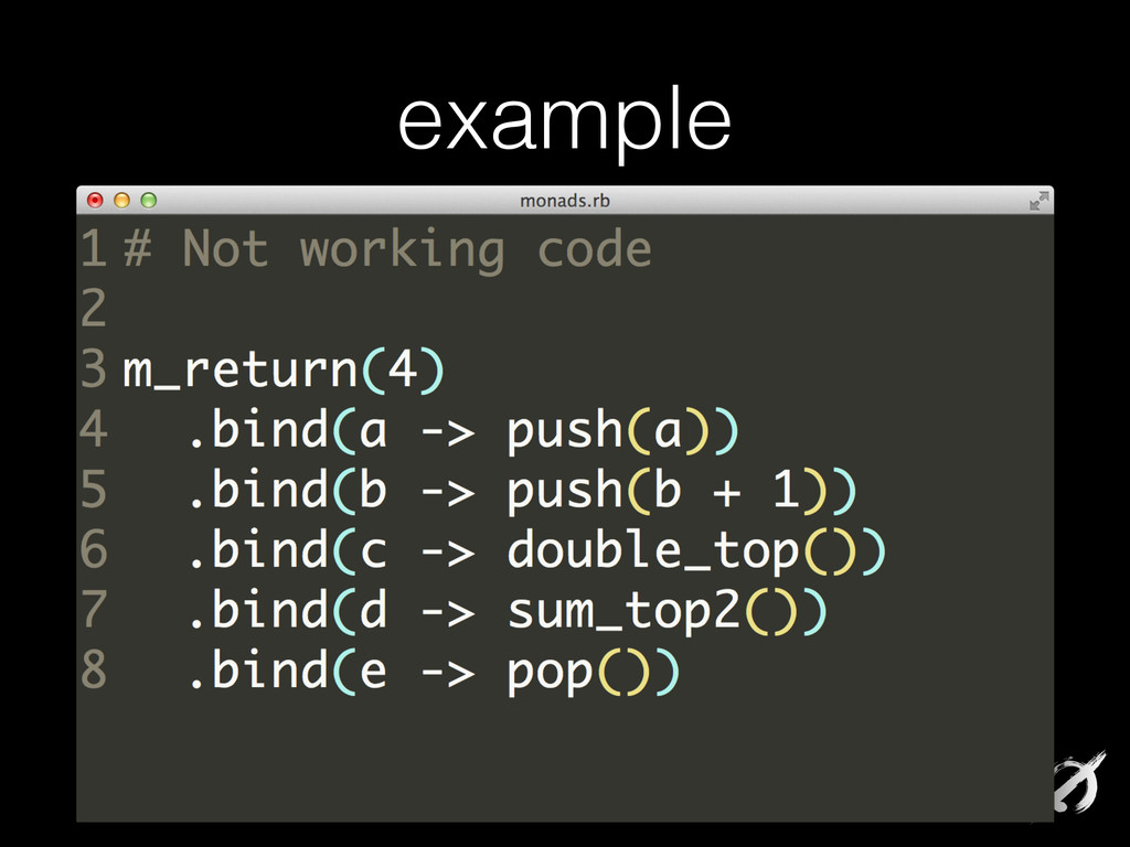 example # Not working code ! m_return(4) .bind(...