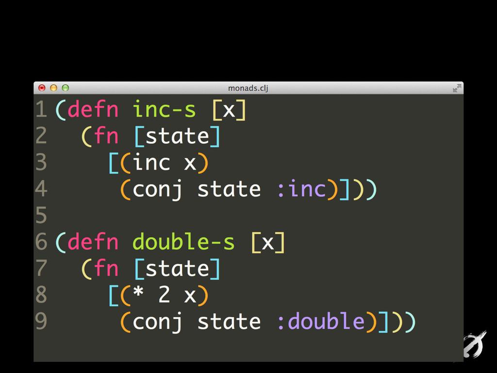(defn inc-s [x] (fn [state] [(inc x) (conj stat...