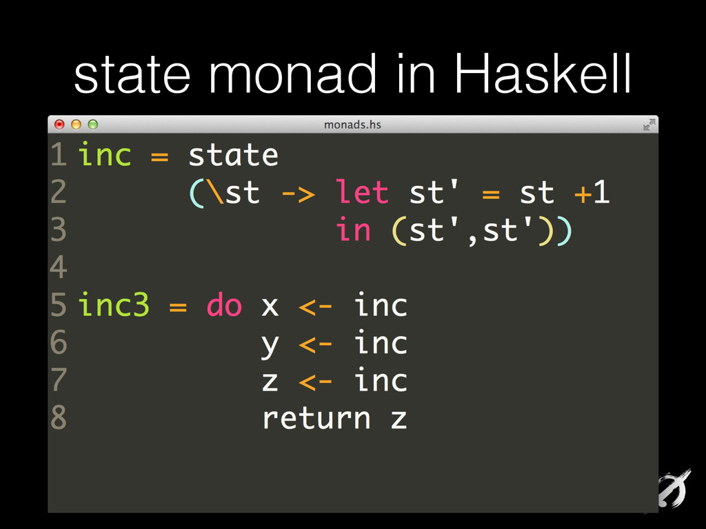 state monad in Haskell inc = state (\st -> let ...
