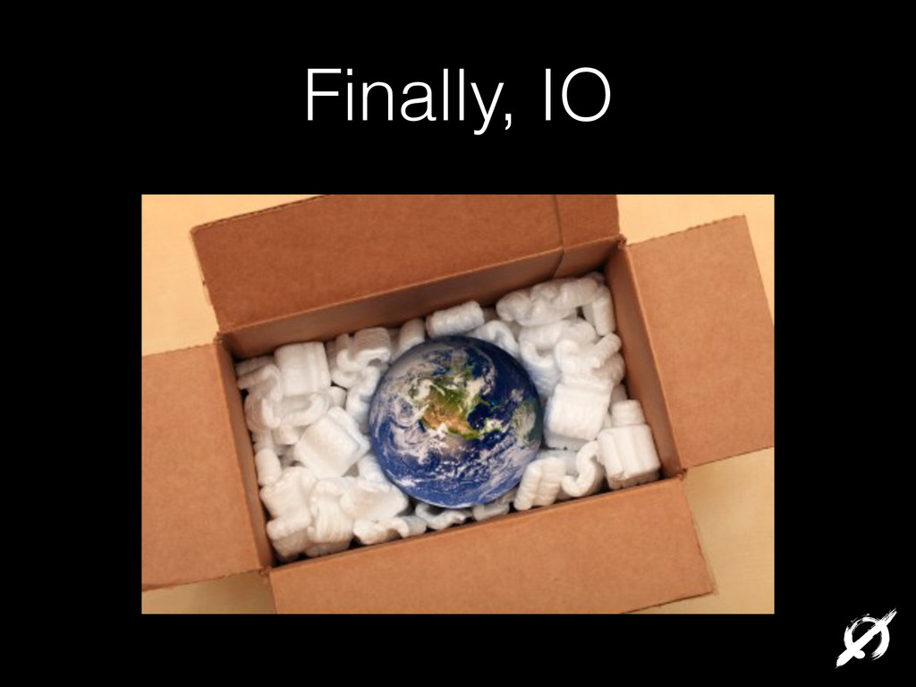Finally, IO