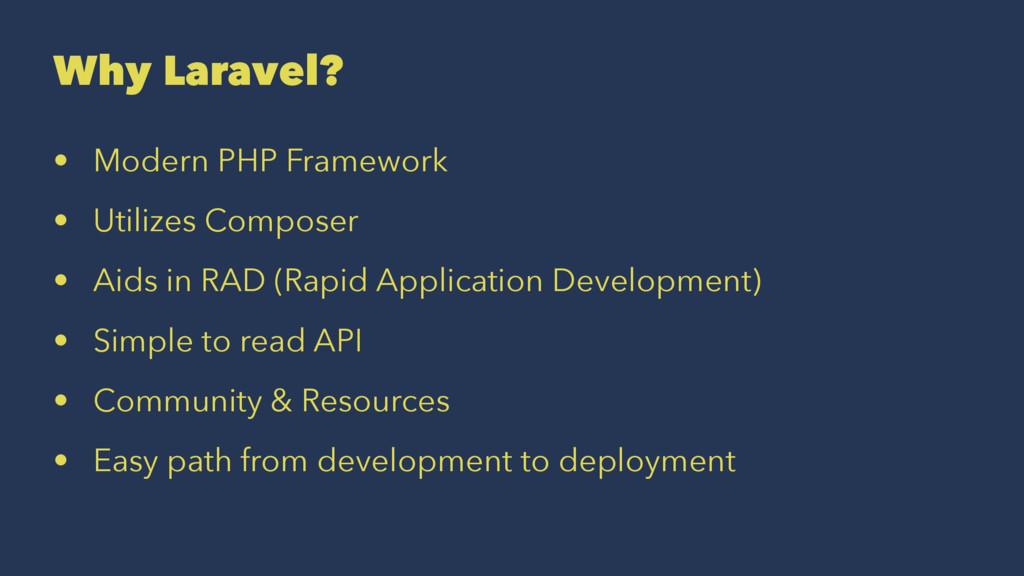 Why Laravel? • Modern PHP Framework • Utilizes ...