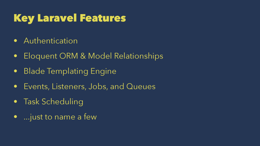 Key Laravel Features • Authentication • Eloquen...