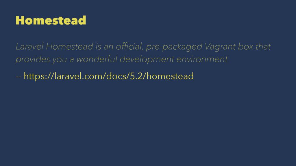 Homestead Laravel Homestead is an official, pre-...