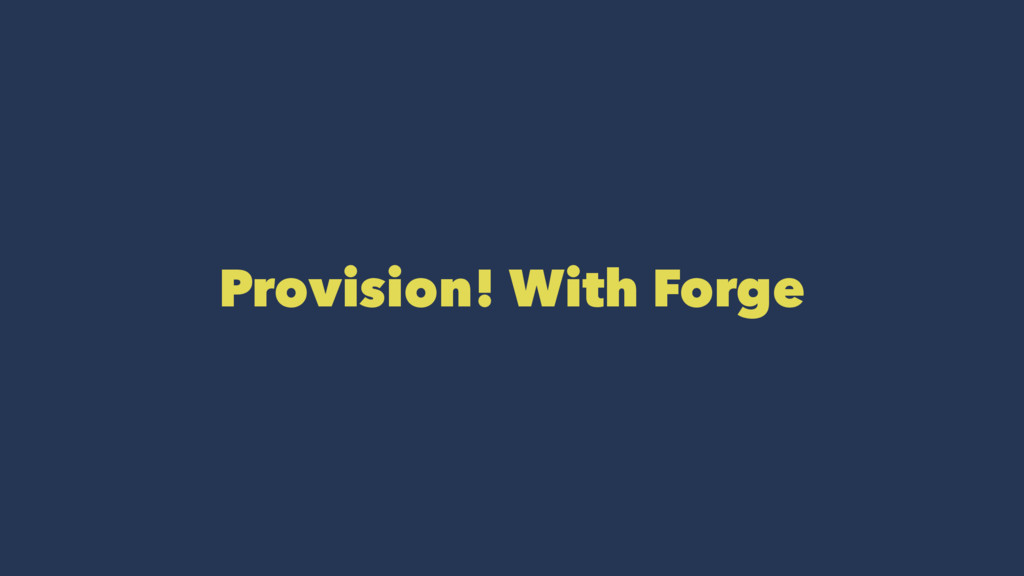 Provision! With Forge