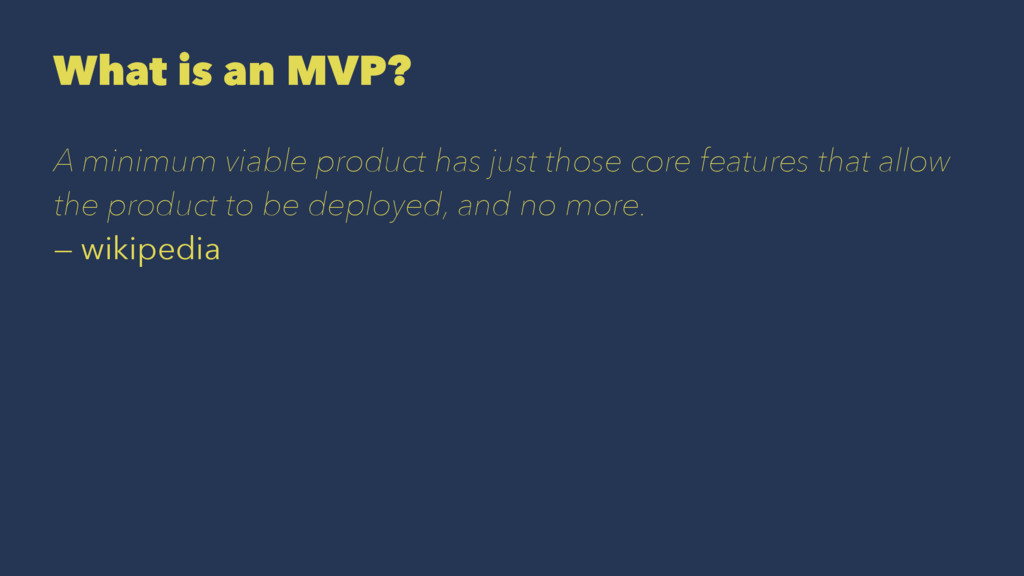 What is an MVP? A minimum viable product has ju...