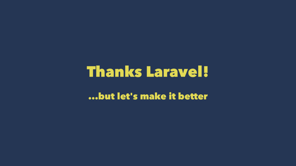 Thanks Laravel! ...but let's make it better