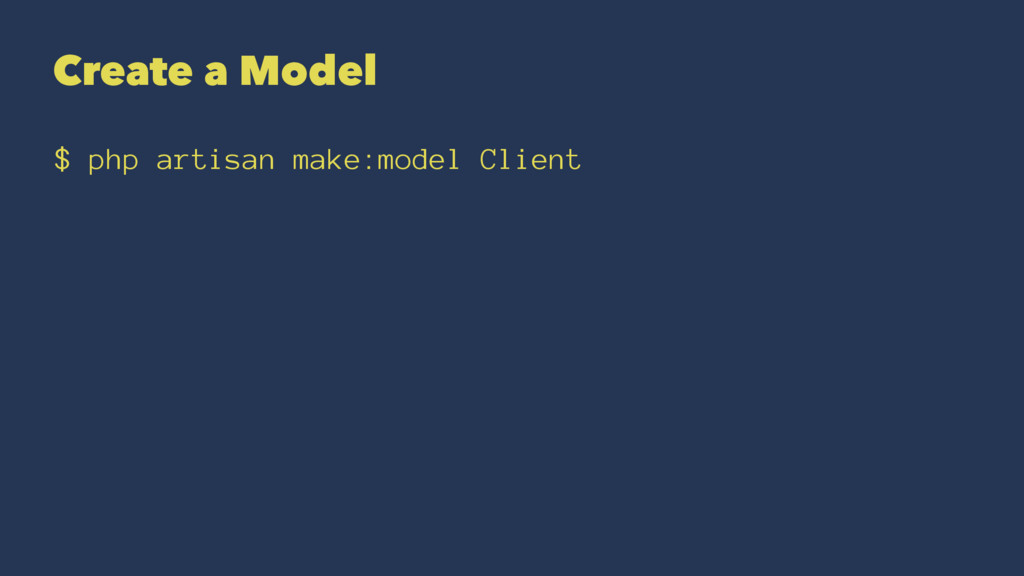 Create a Model $ php artisan make:model Client