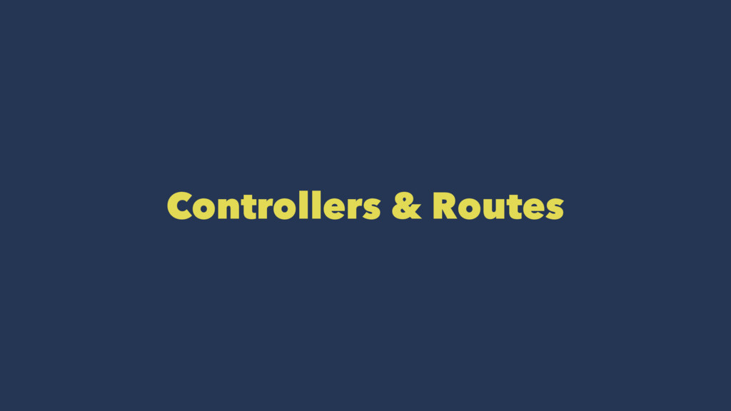 Controllers & Routes
