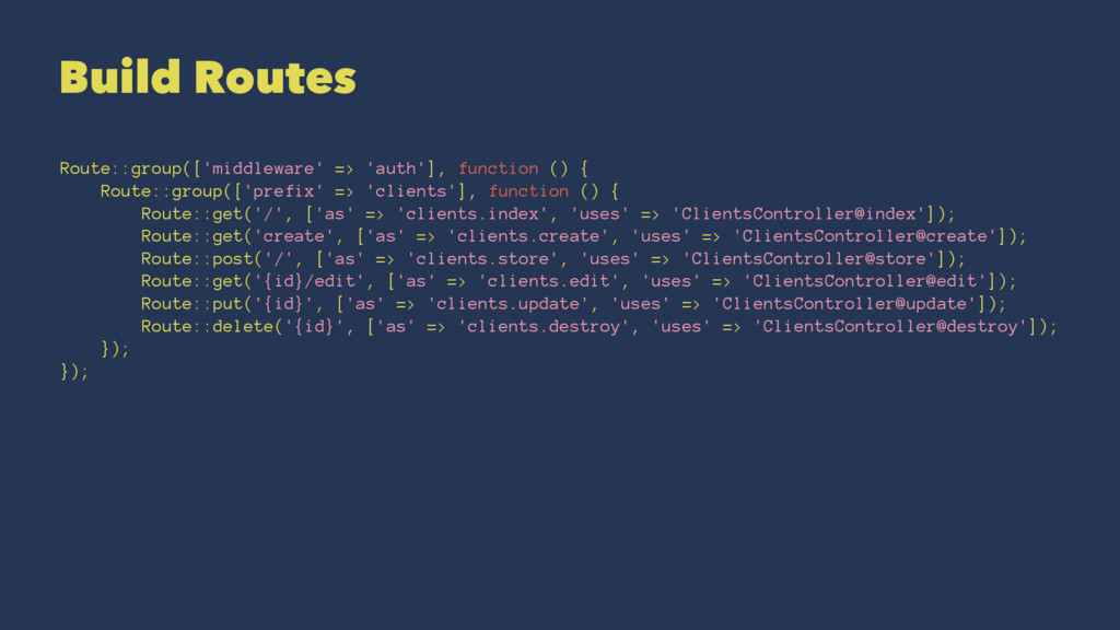 Build Routes Route::group(['middleware' => 'aut...