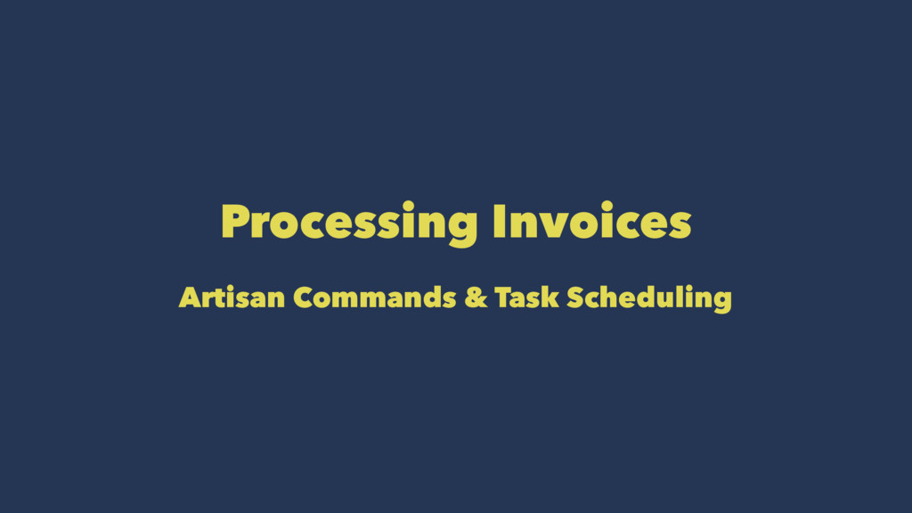 Processing Invoices Artisan Commands & Task Sch...