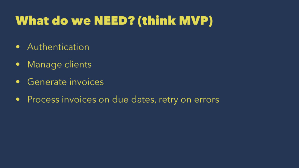 What do we NEED? (think MVP) • Authentication •...