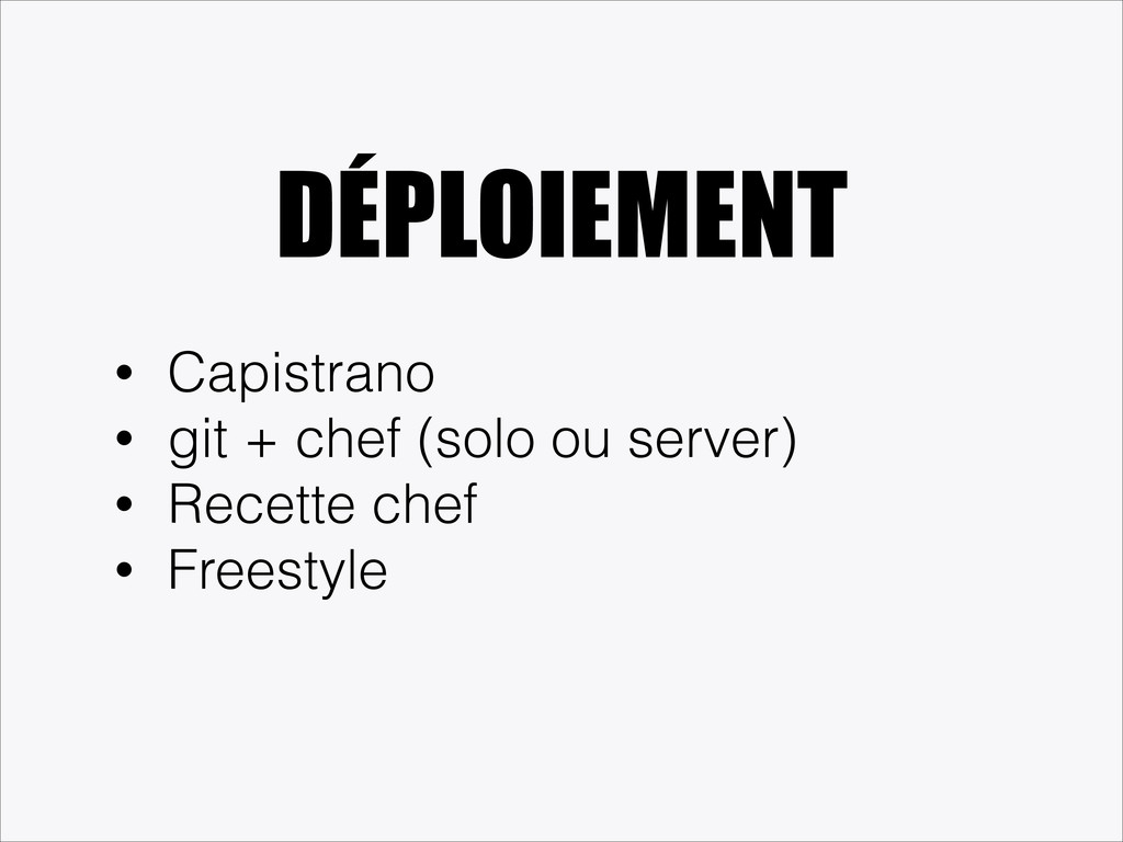 DÉPLOIEMENT • Capistrano • git + chef (solo ou ...
