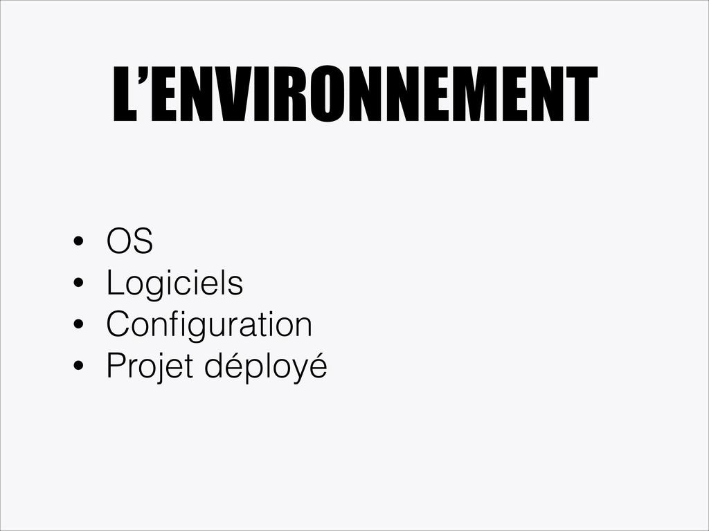 L'ENVIRONNEMENT • OS • Logiciels • Configuration...