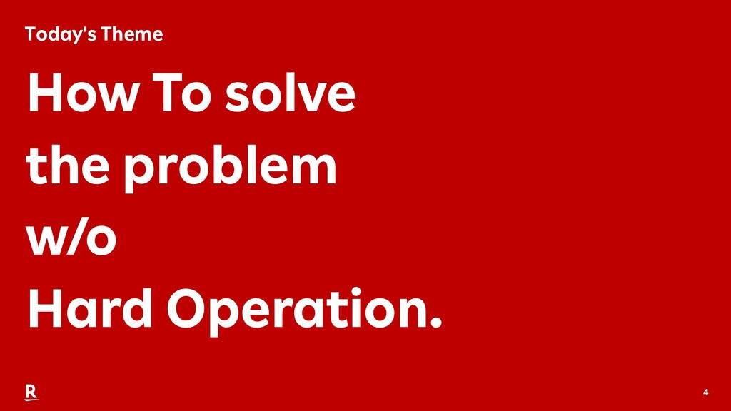 4 Today's Theme How To solve the problem w/o Ha...