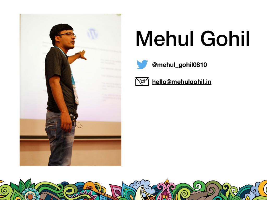 Mehul Gohil @mehul_gohil0810 hello@mehulgohil.in