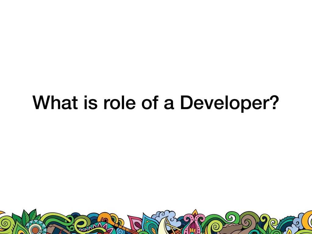 What is role of a Developer?