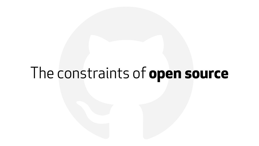 ! The constraints of open source