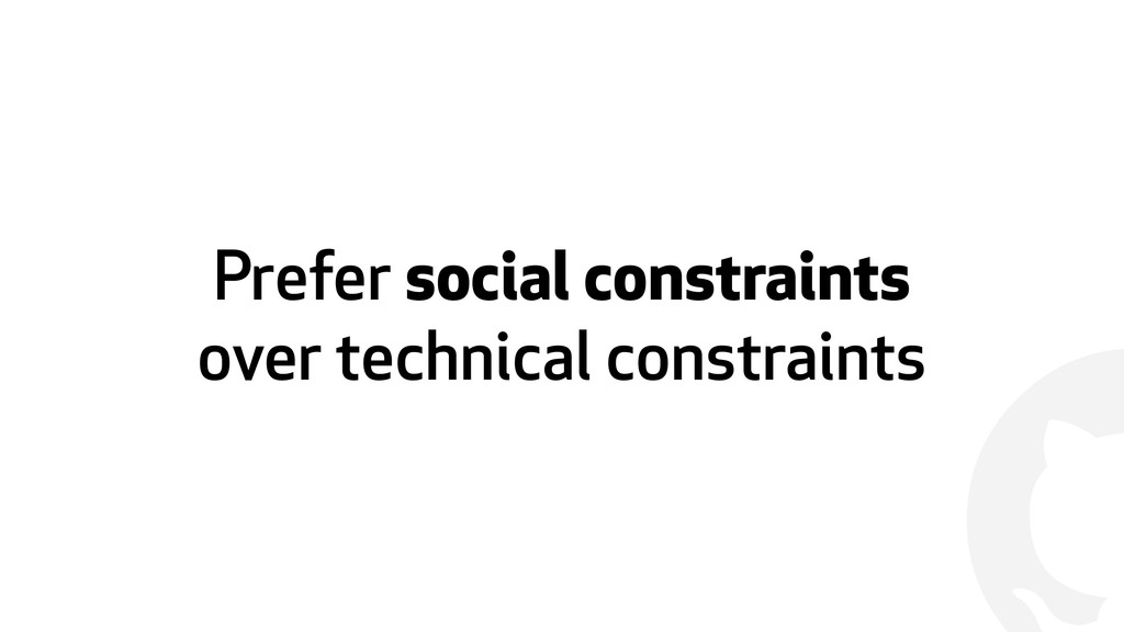 ! Prefer social constraints over technical cons...