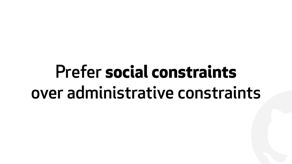 ! Prefer social constraints over administrative...