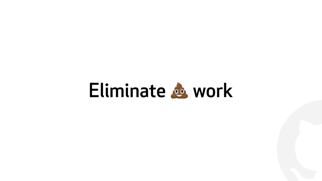 ! Eliminate  work