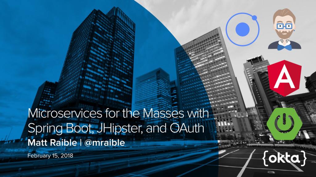Matt Raible   @mraible Microservices for the Ma...