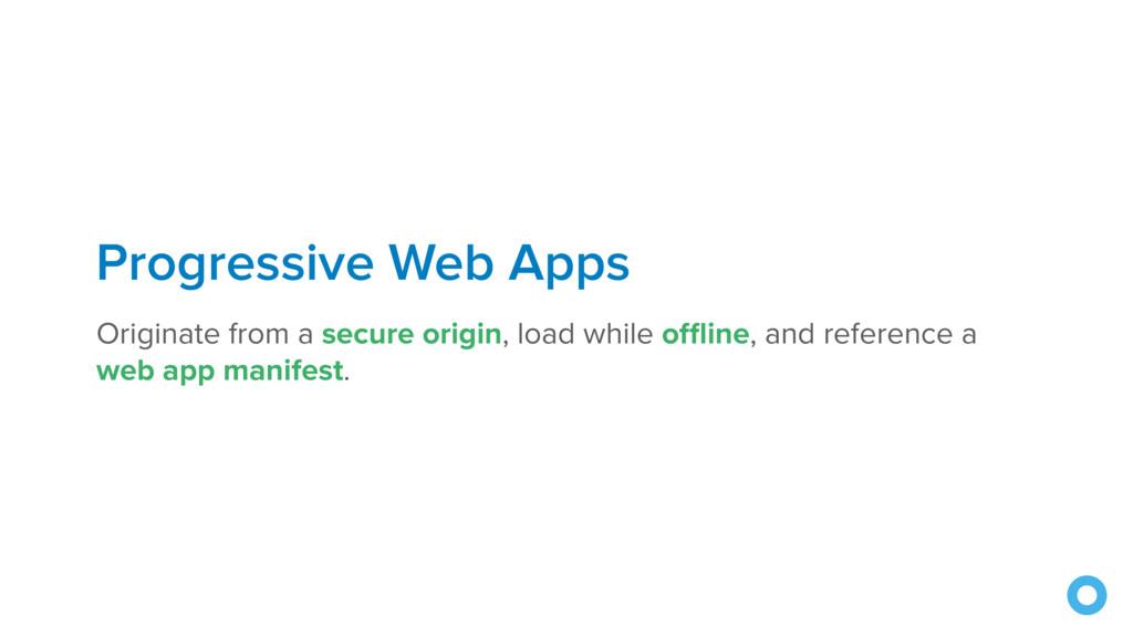 Progressive Web Apps Originate from a secure or...