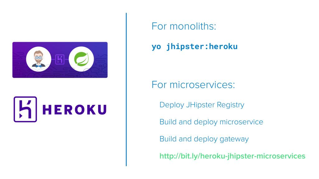 For monoliths: yo jhipster:heroku For microserv...