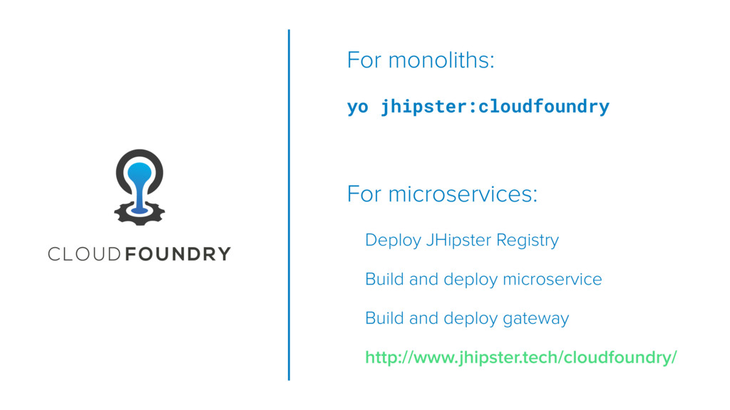 For monoliths: yo jhipster:cloudfoundry For mic...