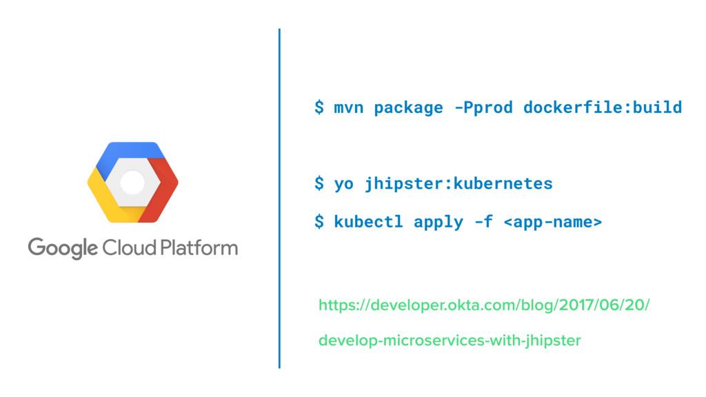 $ mvn package -Pprod dockerfile:build $ yo jhip...