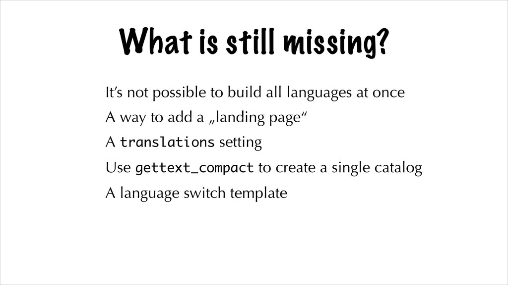 What is still missing? It's not possible to bui...