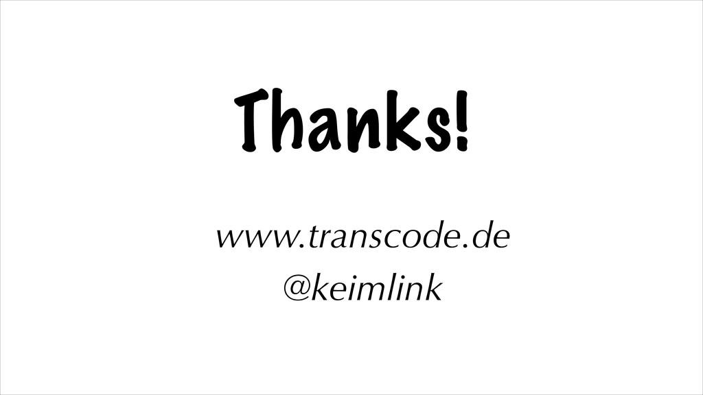 Thanks! ! www.transcode.de @keimlink