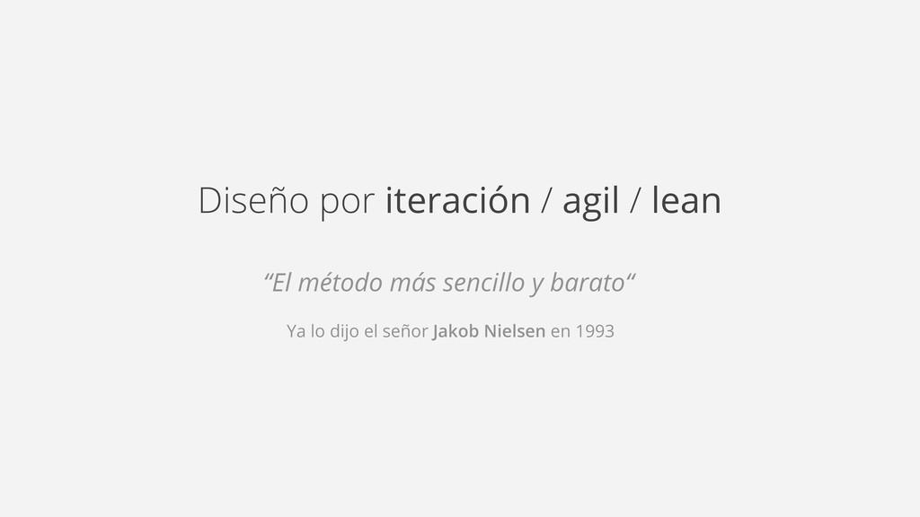 """Diseño por iteración / agil / lean """"El método m..."""