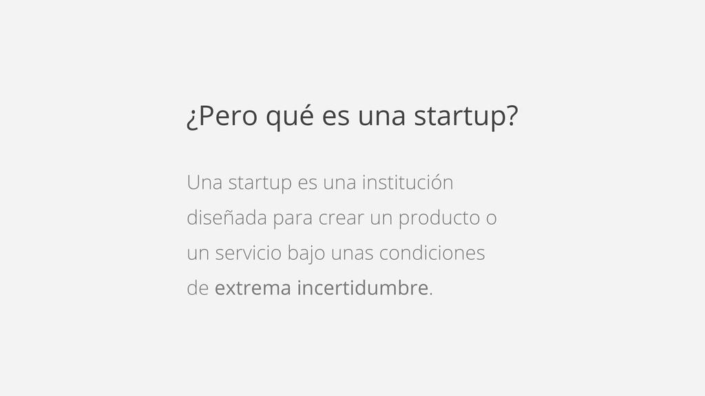 Una startup es una institución diseñada para cr...
