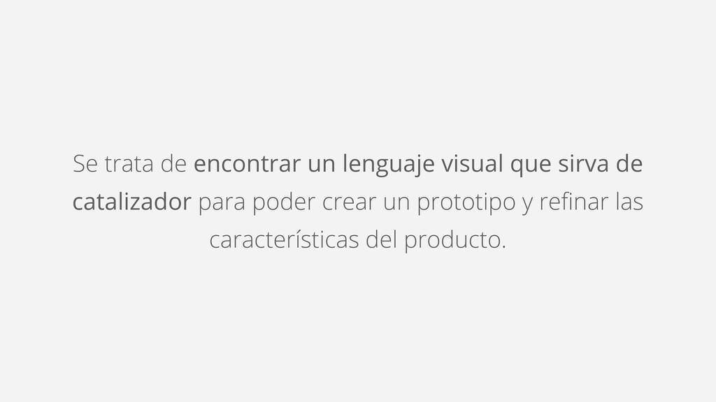Se trata de encontrar un lenguaje visual que si...