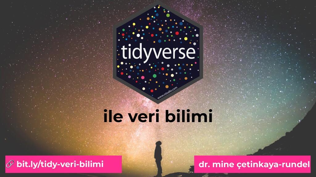 ile veri bilimi 🔗 bit.ly/tidy-veri-bilimi dr. m...