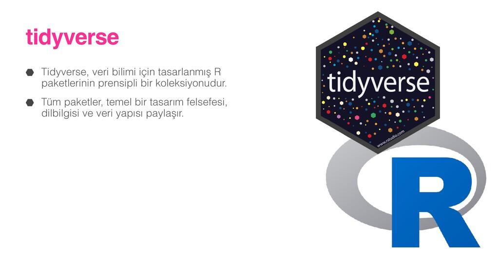 tidyverse Tidyverse, veri bilimi için tasarlanm...