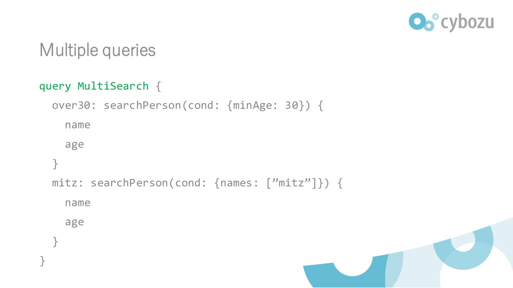 Multiple queries query MultiSearch { over30: se...