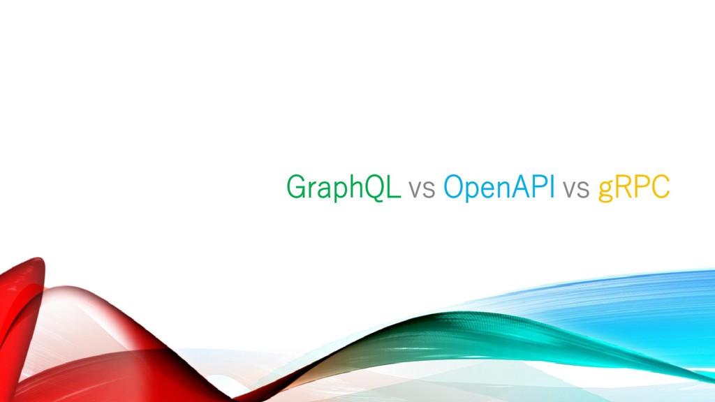 GraphQL vs OpenAPI vs gRPC