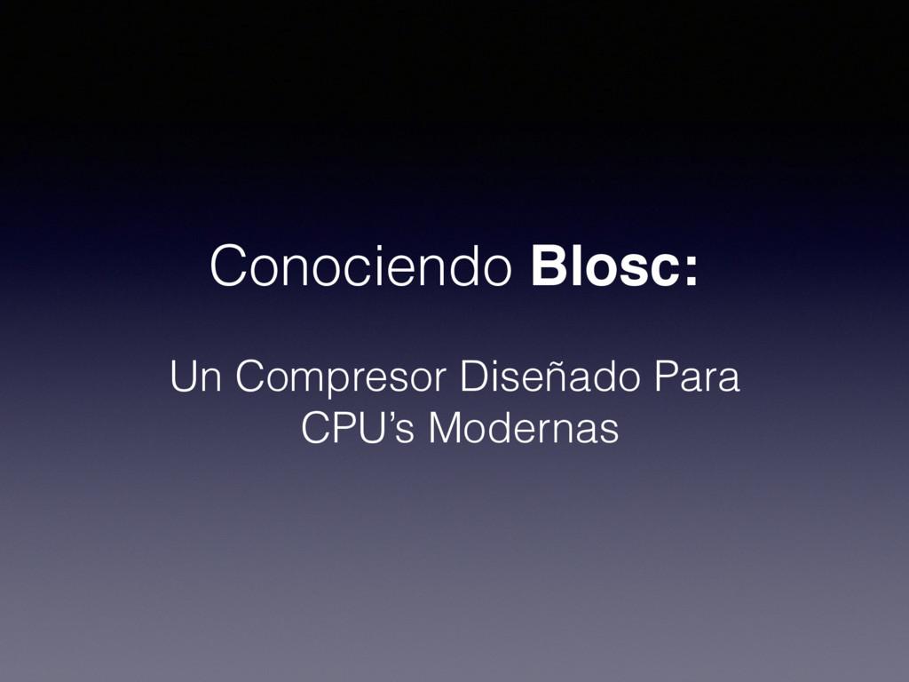Conociendo Blosc: Un Compresor Diseñado Para CP...