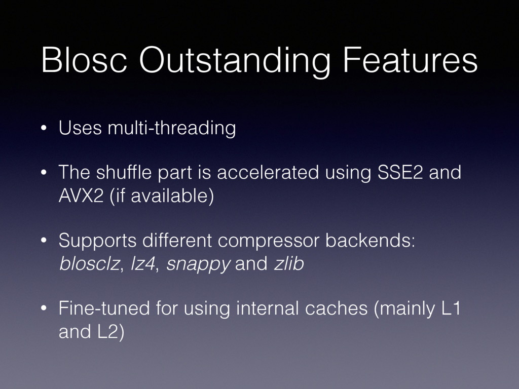 Blosc Outstanding Features • Uses multi-threadi...