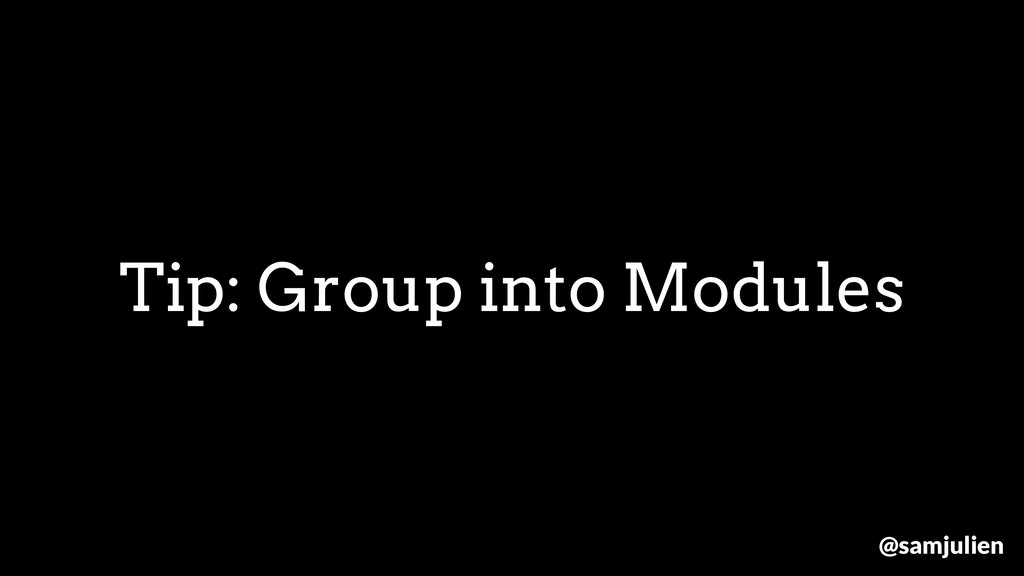 Tip: Group into Modules @samjulien