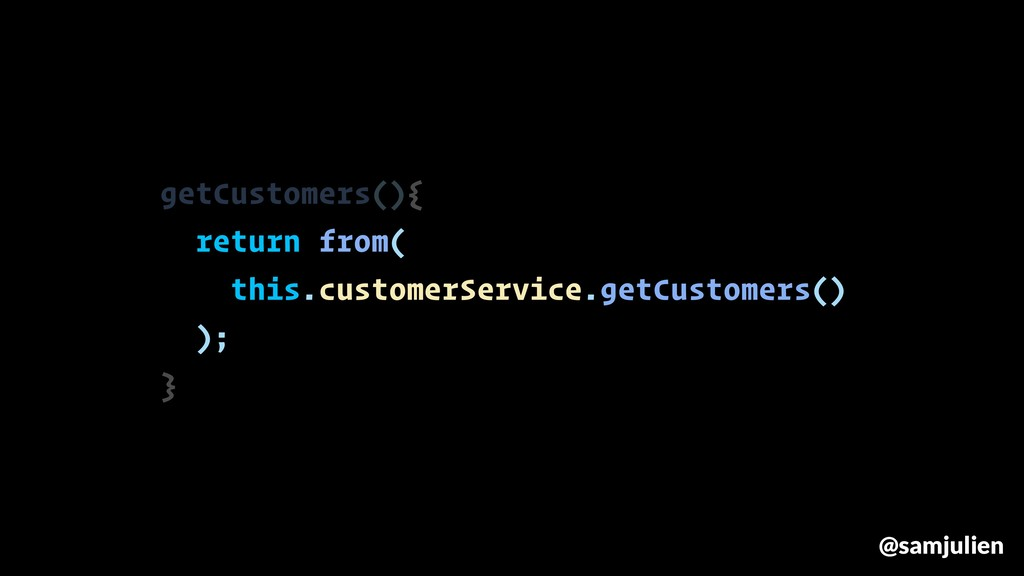 getCustomers(){ return from( this.customerServi...