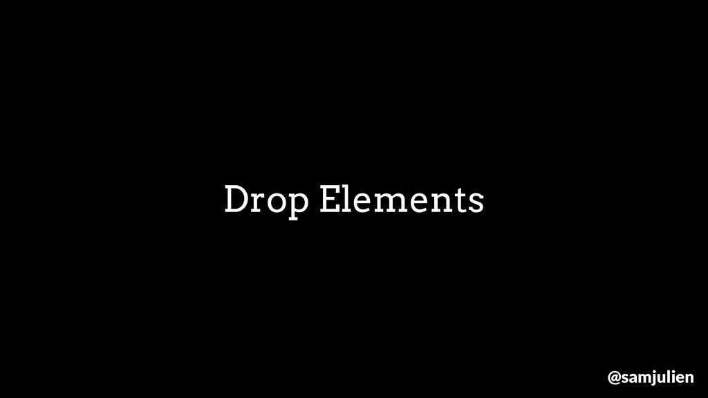 Drop Elements @samjulien