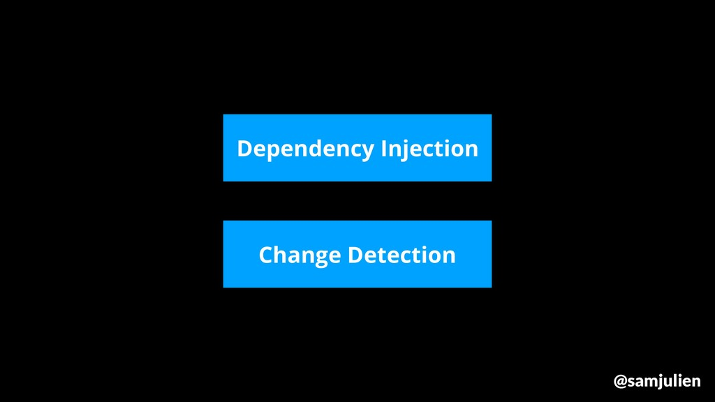 @samjulien Dependency Injection Change Detection