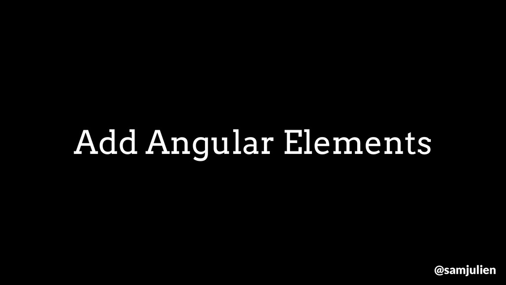 Add Angular Elements @samjulien