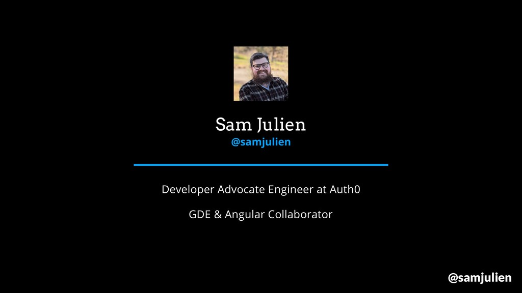 Sam Julien @samjulien Developer Advocate Engine...