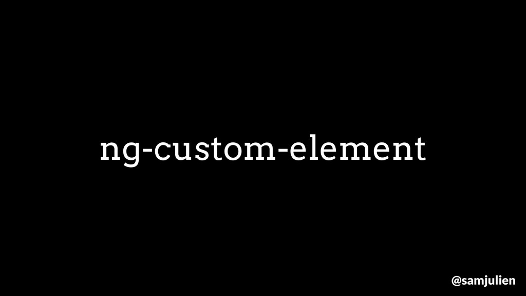 ng-custom-element @samjulien