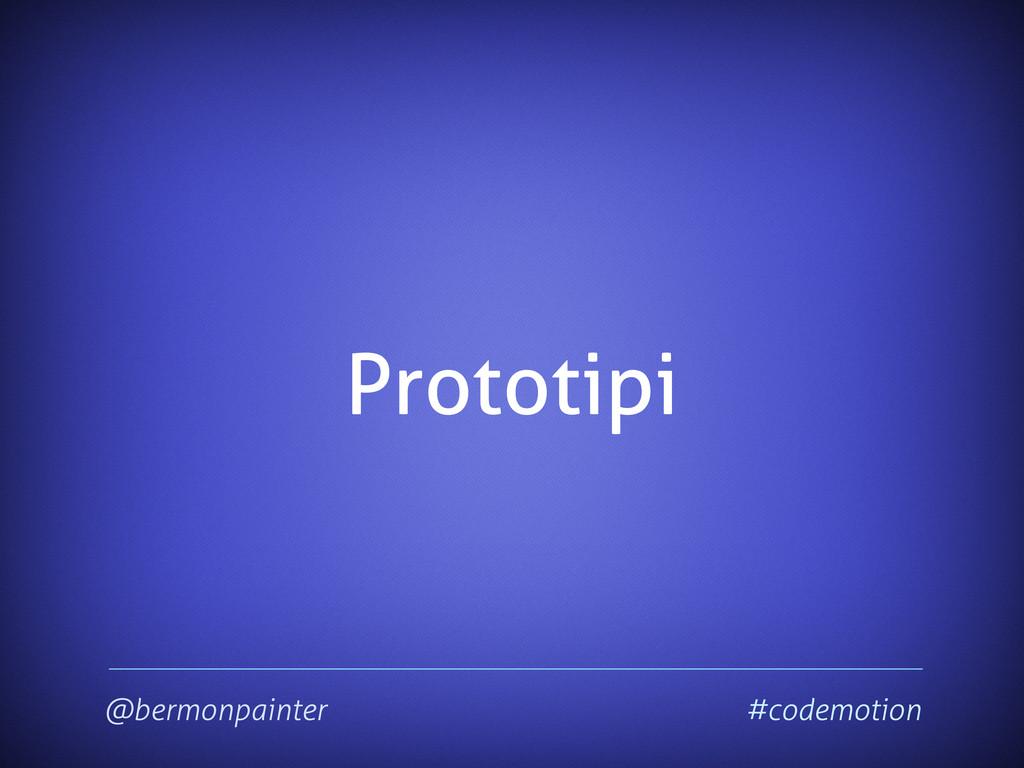 Prototipi @bermonpainter #codemotion
